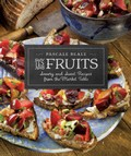 Les Fruits: Savory and Sweet Recipes from the Market Table